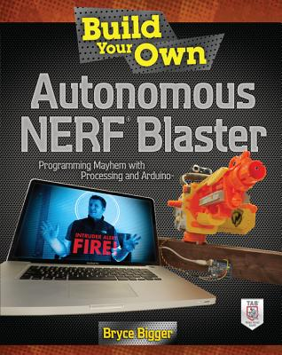 Build Your Own Autonomous Nerf Blaster By Bigger, Bryce